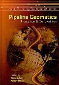 Pipeline Geomatics: Practice & Innovation (Pipeline Engineering Monograph Series)