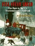 Full Steam Ahead: The Race to Build a Transcontinental Railroad - Rhoda Blumberg - Hardcover
