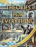 Theories for Everything An Illustrated History of Science From the Invention of Numbers to S...