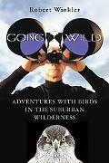 Going Wild Adventures With Birds in the Suburban Wilderness