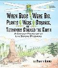 When Bugs Were Big, Plants Were Strange, and Tetrapods Stalked the Earth A Cartoon Prehistor...