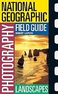 National Geographic Photography Field Guide Landscapes Secrets to Making Great Pictures