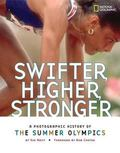 Swifter, Higher, Stronger A Photographic History of the Summer Olympics
