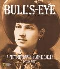Bull'S-Eye A Photobiography of Annie Oakley