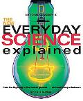 New Everyday Science Explained From the Big Bang to the Human Genome...and Everything in Bet...