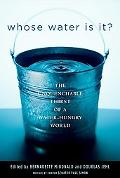 Whose Water Is It? The Unquenchable Thirst of a Water-Hungry World