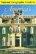 National Geographic Guide to America's Great Houses More Than 150 Outstanding Mansions Open ...