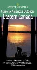 National Geographic Guide to America's Outdoors Eastern Canada