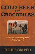 Cold Beer and Crocodiles A Bicyclist's Journey into Australia