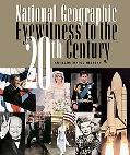 National Geographic Eyewitness to the 20th Century An Illustrated History