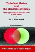 Turbulent Motion and the Structure of Chaos A New Approach to the Statistical Theroy of Open...