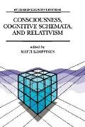 Consciousness, Cognitive Schemata, and Relativism Multidisciplinary Explorations in Cognitiv...