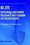 Biz Jets Technology and Market Structure in the Corporate Jet Aircraft Industry
