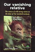 Our Vanishing Relative The Status of Wild Orang-Utans at the Close of the Twentieth Century