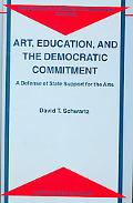 Art, Education, and the Democratic Commitment A Defense of State Support for the Arts