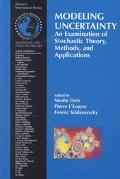 Modeling Uncertainty An Examination of Stochastic Theory, Methods, and Applications