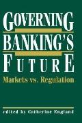 Governing Banking's Future Markets Vs. Regulation