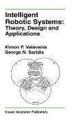 Intelligent Robotic Systems Theory, Design, and Applications