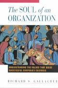 Soul of an Organization Understanding the Values That Drive Successful Corporate Cultures