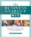 Business Start-Up Kit Everything You Need to Know About Starting and Growing Your Own Business