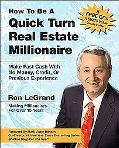 How To Be A Quick Turn Real Estate Millionaire Make Fast Cash With No Money, Credit, Or Prev...