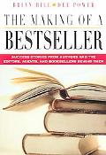 Making Of A Bestseller Success Stories From The Authors And The Editors, Agents, And Booksel...