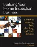 Building Your Home Inspection Business: A Guide to Marketing, Sales, Advertising, and Public...