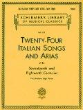 Twenty-Four Italian Songs & Arias of the Seventeenth and Eighteenth Centuries: Medium High V...