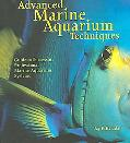 Advanced Marine Aquarium Techniques Guide to Successful Professional Marine Aquarium Systems