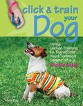 Click & Train Your Dog: Using Clicker Training To Transform Your Common Canine into a Superdog