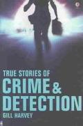 True Stories of Crime and Detection (True Adventure Stories)