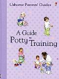 A Guide to Potty Training (Usborne Parents' Guides)