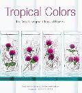 Tropical Colors Art of Living With Tropical Flowers
