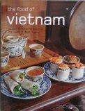 The Food of Vietnam: 83 Easy-to-follow Recipes From the Country's Major Regions