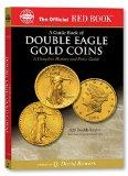 An Official Red Book: A Guide Book of Double Eagle Gold Coins: A Complete History and Price ...