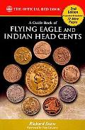 A Guide Book of Flying Eagle and Indian Head Cents: Complete Source for History, Grading, an...