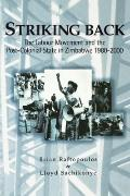 Striking Back The Labour Movement and the Post-Colonial State in Zimbabwe 1980-2000