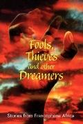 Fools, Thieves and Other Dreamers Stories from Francophone Africa