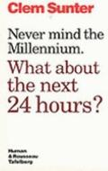 Never Mind the Millennium What About the Next 24 Hours