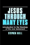 Jesus through Many Eyes: Introduction to the Theology of the New Testament - Stephen Neill -...
