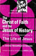 Christ of Faith and the Jesus of History: A Critique of Schleiermacher's the Life of Jesus