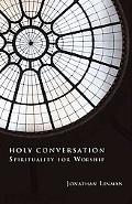 Holy Conversation: Spirituality for Worship