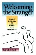 Welcoming the Stranger A Public Theology of Worship and Evangelism