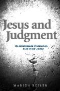 Jesus and Judgment The Eschatological Proclamation in Its Jewish Context