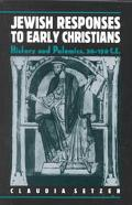 Jewish Responses to Early Christians History and Polemics, 30-150 C.E.