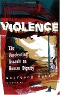 Violence The Unrelenting Assault on Human Dignity