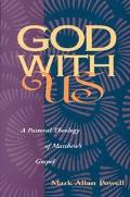 God With Us A Pastoral Theology of Matthew's Gospel