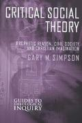 Critical Social Theory Prophetic Reason, Civil Society, and Christian Imagination