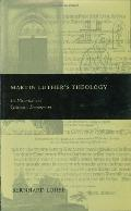 Martin Luther's Theology Its Historical and Systematic Development