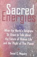 Sacred Energies When the World's Religions Sit Down to Talk About the Future of Human Life a...